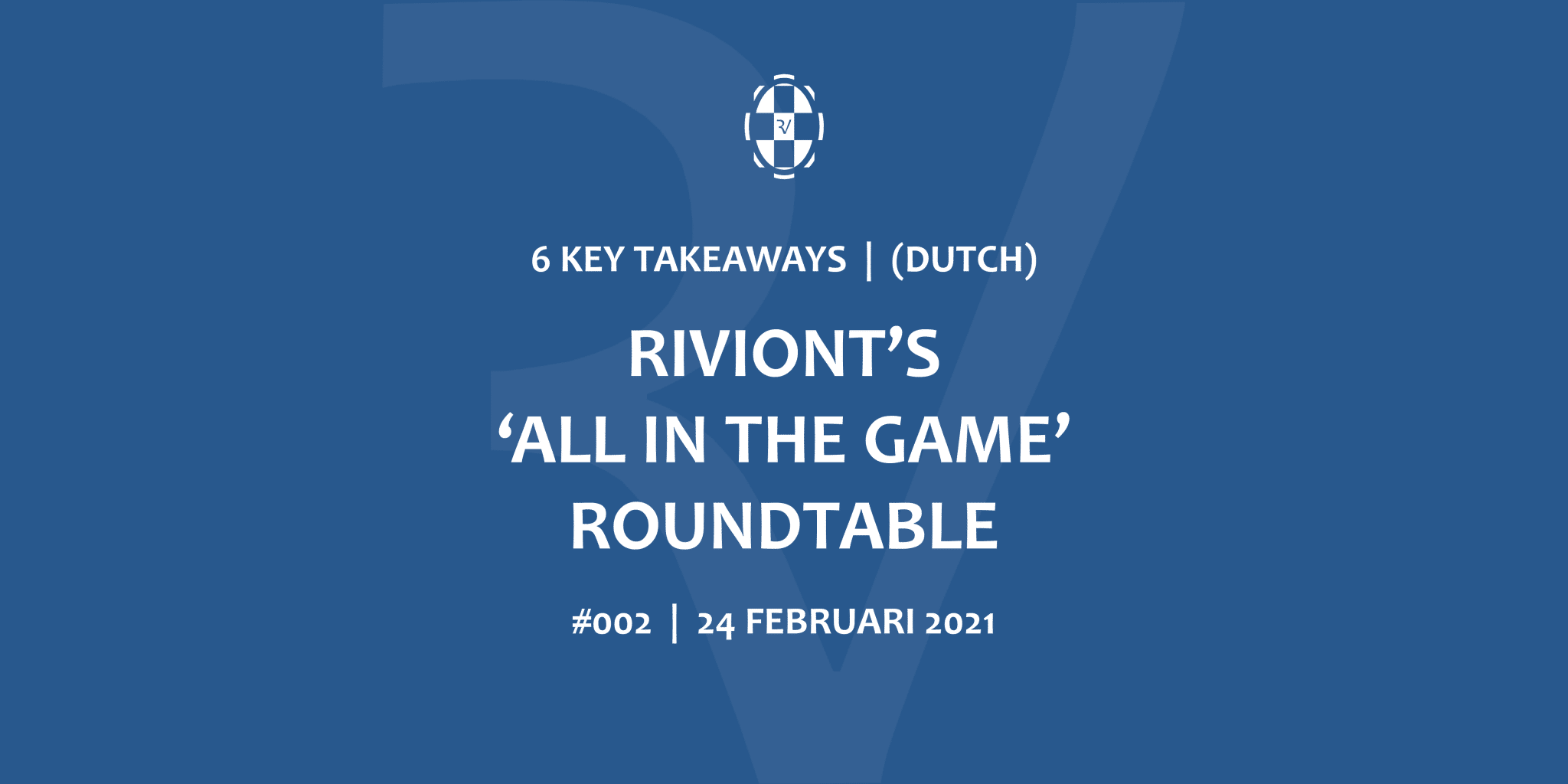 6 KEY TAKEAWAYS 'ALL IN THE GAME' ROUNDTABLE 24 FEBRUARI 2021